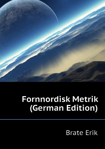 Brate Erik Fornnordisk Metrik (German Edition) индукционная варочная панель zigmund shtain cis 331 60 bx