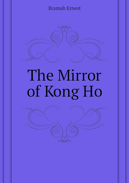 Bramah Ernest The Mirror of Kong Ho