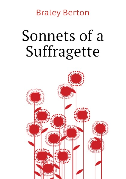 Braley Berton Sonnets of a Suffragette