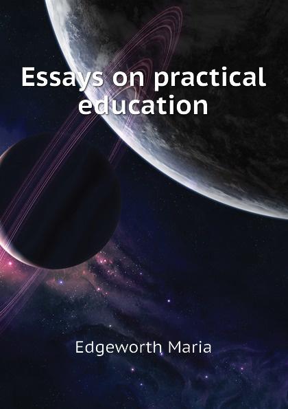 Edgeworth Maria Essays on practical education edgeworth maria essays on practical education volume 1