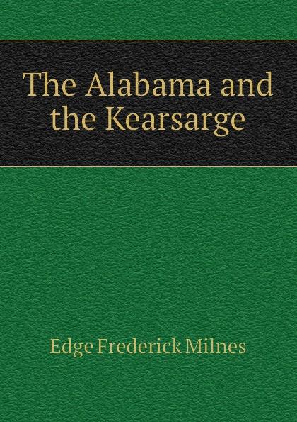 Edge Frederick Milnes The Alabama and the Kearsarge william marvel the alabama and the kearsarge