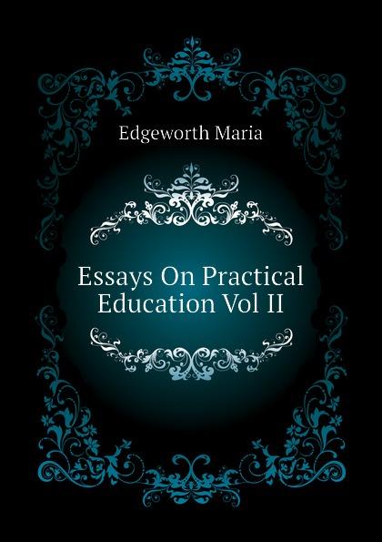Edgeworth Maria Essays On Practical Education Vol II edgeworth maria essays on practical education volume 1