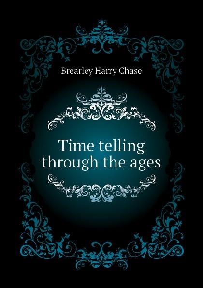 лучшая цена Brearley Harry Chase Time telling through the ages