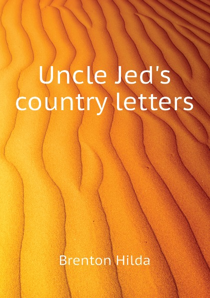 Brenton Hilda Uncle Jed.s country letters