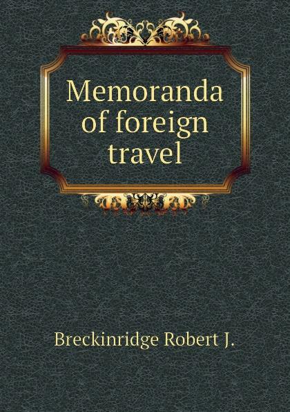 Фото - Breckinridge Robert J. Memoranda of foreign travel проводной и dect телефон foreign products vtech ds6671 3