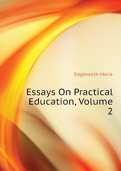 Edgeworth Maria Essays On Practical Education, Volume 2 edgeworth maria essays on practical education volume 1