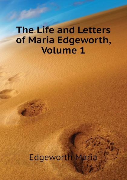 Edgeworth Maria The Life and Letters of Maria Edgeworth, Volume 1 edgeworth maria essays on practical education volume 1