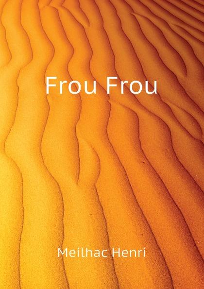 Meilhac Henri Frou Frou цена