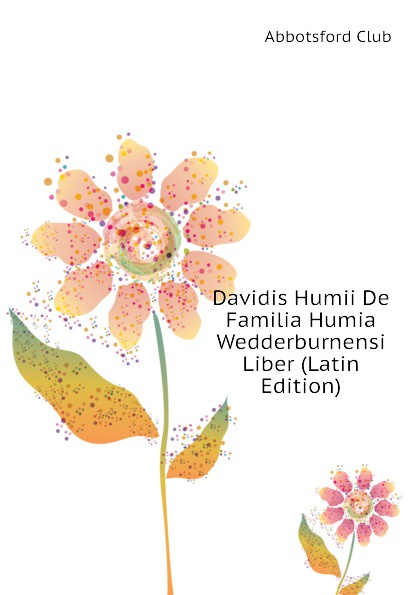 Abbotsford Club Davidis Humii De Familia Humia Wedderburnensi Liber (Latin Edition) hyginus hygini gromatici liber de munitionibus castrorum latin edition