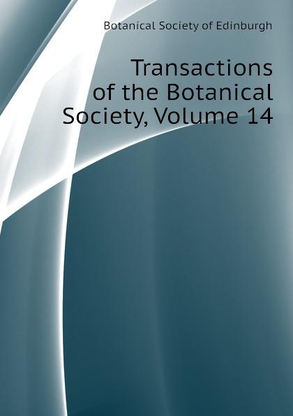 Botanical Society of Edinburgh Transactions of the Botanical Society, Volume 14