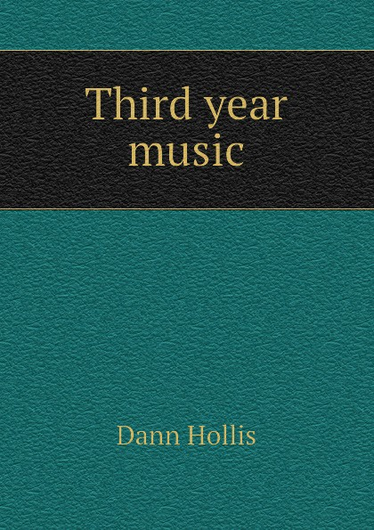 Фото - Dann Hollis Third year music dann hollis 1861 1939 second year music