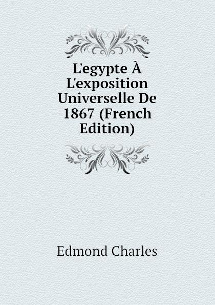Edmond Charles L.egypte A L.exposition Universelle De 1867 (French Edition) bichot charles edmond graph partitioning