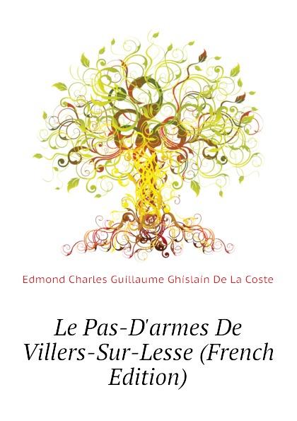 Edmond Charles Guillaume Ghislain De La Coste Le Pas-D.armes De Villers-Sur-Lesse (French Edition) bichot charles edmond graph partitioning