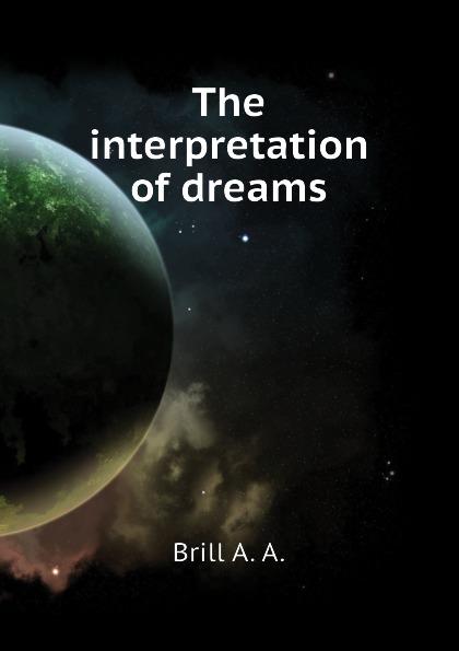 Brill A. A. The interpretation of dreams the interpretation of dreams