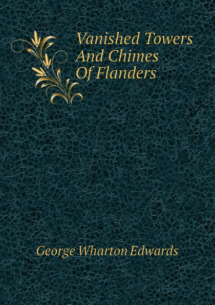 George Wharton Edwards Vanished Towers And Chimes Of Flanders