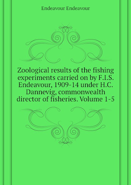 Endeavour Endeavour Zoological results of the fishing experiments carried on by F.I.S. Endeavour, 1909-14 under H.C. Dannevig, commonwealth director of fisheries. Volume 1-5 цена