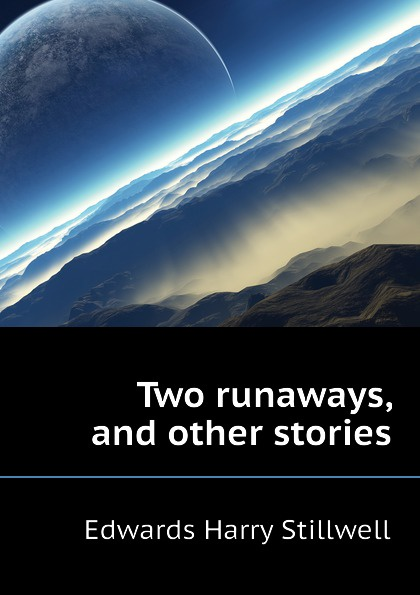 Edwards Harry Stillwell Two runaways, and other stories edwards harry stillwell eneas africanus