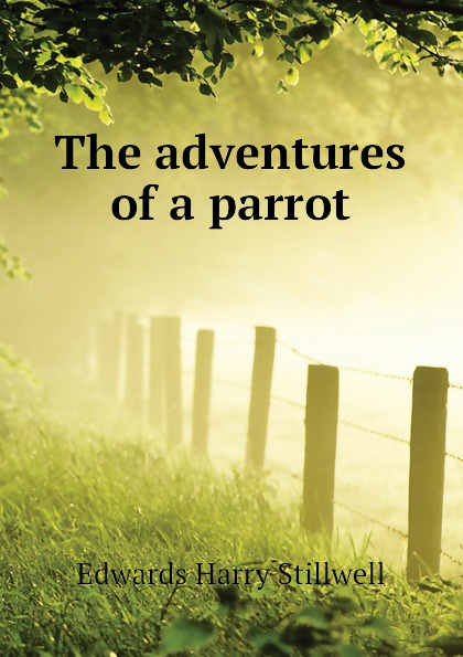 Edwards Harry Stillwell The adventures of a parrot edwards harry stillwell sons and fathers