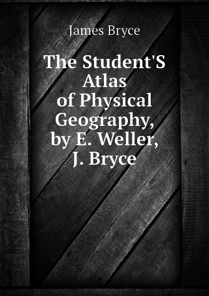 Bryce James The Student.S Atlas of Physical Geography, by E. Weller, J. Bryce недорого