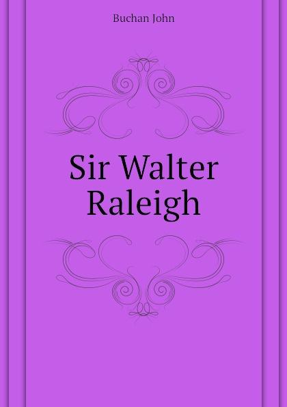 Buchan John Sir Walter Raleigh john buchan greenmantle