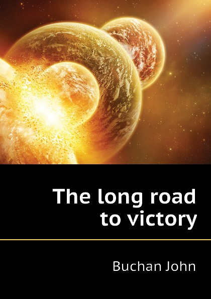 Buchan John The long road to victory