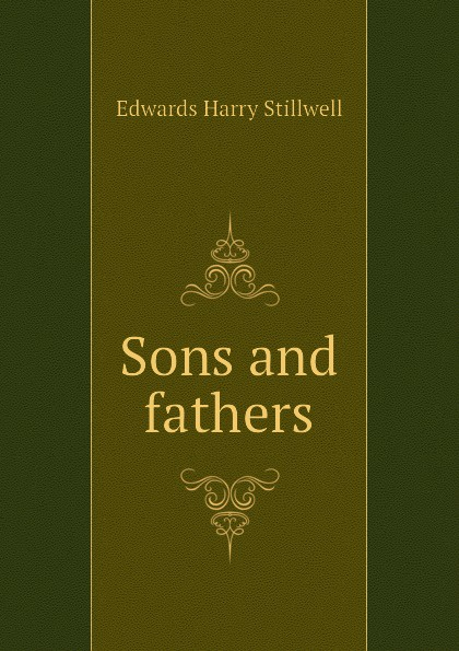 Фото - Edwards Harry Stillwell Sons and fathers edwards harry stillwell sons and fathers