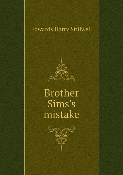 Фото - Edwards Harry Stillwell Brother Sims.s mistake edwards harry stillwell sons and fathers