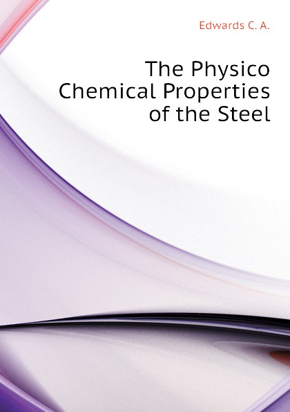 Edwards C. A. The Physico Chemical Properties of the Steel недорго, оригинальная цена