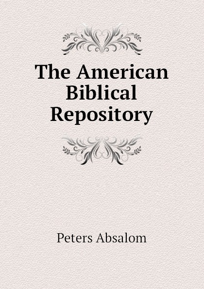 Фото - Peters Absalom The American Biblical Repository absalom absalom
