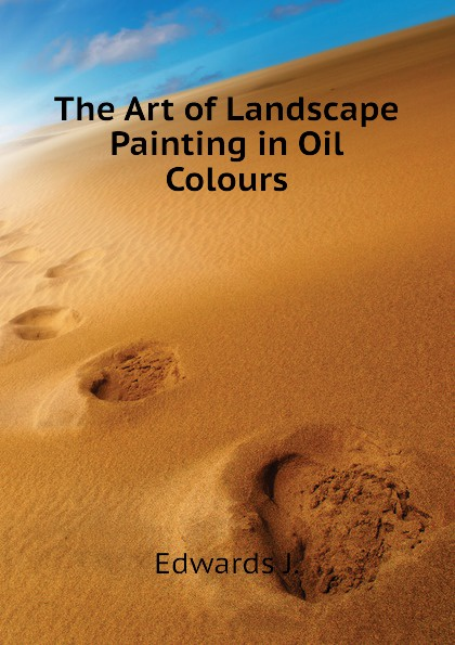 Edwards J. The Art of Landscape Painting in Oil Colours oil painting floral wall art tapestry