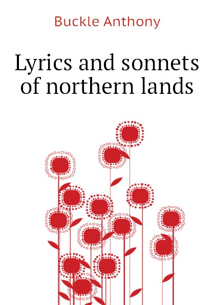 Buckle Anthony Lyrics and sonnets of northern lands