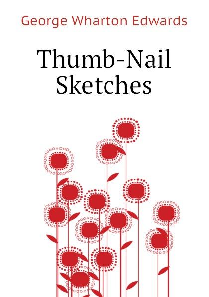 George Wharton Edwards Thumb-Nail Sketches