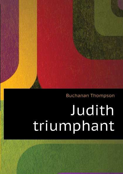 Buchanan Thompson Judith triumphant buchanan thompson making people happy