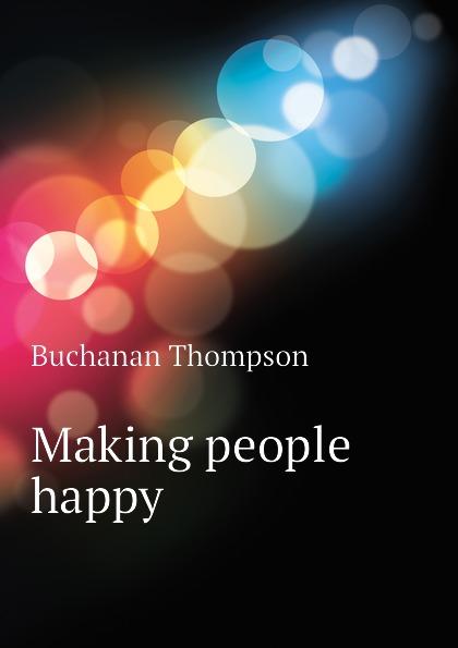 Buchanan Thompson Making people happy buchanan thompson making people happy