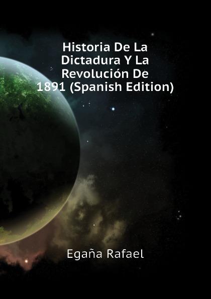 Egaña Rafael Historia De La Dictadura Y La Revolucion De 1891 (Spanish Edition) стоимость