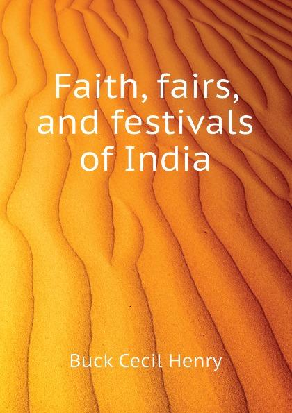 Buck Cecil Henry Faith, fairs, and festivals of India