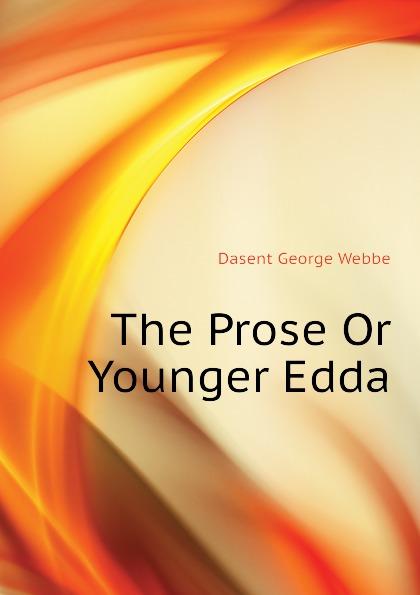 Dasent George Webbe The Prose Or Younger Edda snorri sturluson the younger edda also called snorre s edda or the prose edda