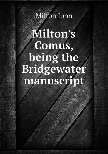 Milton John Milton.s Comus, being the Bridgewater manuscript