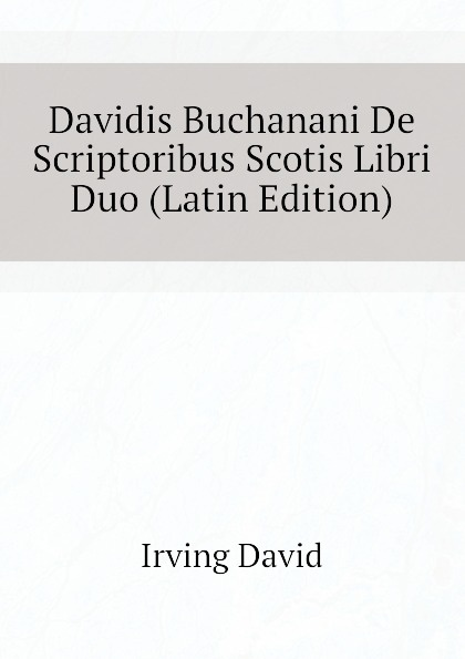 Irving David Davidis Buchanani De Scriptoribus Scotis Libri Duo (Latin Edition) saint anselm cur deus homo libri duo latin edition
