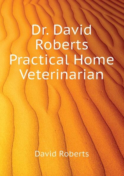 David Roberts Dr. David Roberts Practical Home Veterinarian roberts gregory david mountain shadow