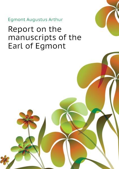 Egmont Augustus Arthur Report on the manuscripts of the Earl of Egmont egmont toys магнитная игра пиратский корабль egmont toys