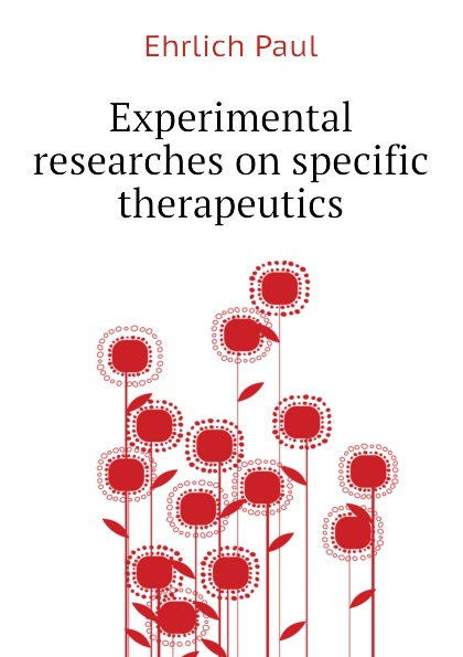 Ehrlich Paul Experimental researches on specific therapeutics