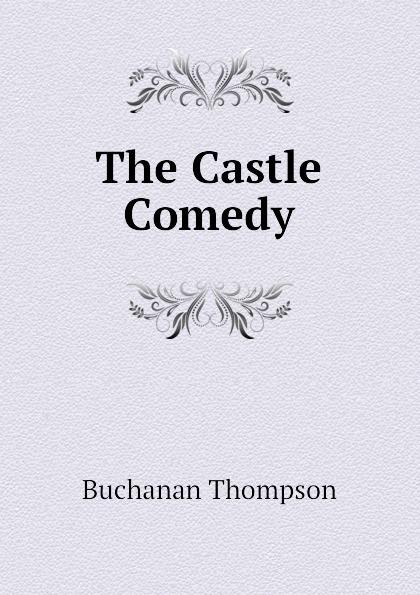Buchanan Thompson The Castle Comedy buchanan thompson making people happy