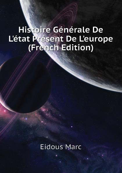 Eidous Marc Histoire Generale De L.etat Present L.europe (French Edition)