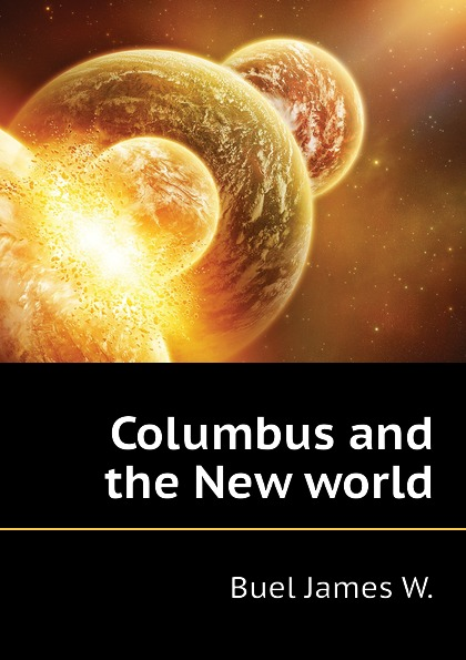 Buel James W. Columbus and the New world
