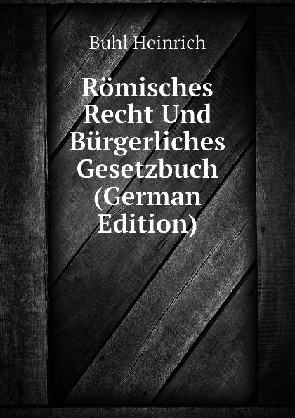 Buhl Heinrich Romisches Recht Und Burgerliches Gesetzbuch (German Edition) österreich allgemeines burgerliches gesetzbuch abgb