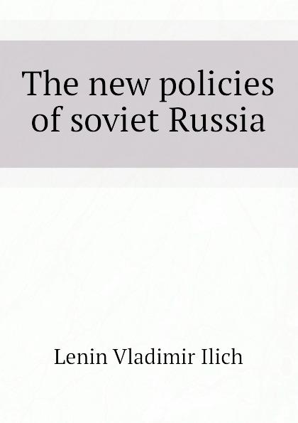 Фото - Lenin Vladimir Ilich The new policies of soviet Russia lenin vladimir ilich the new policies of soviet russia