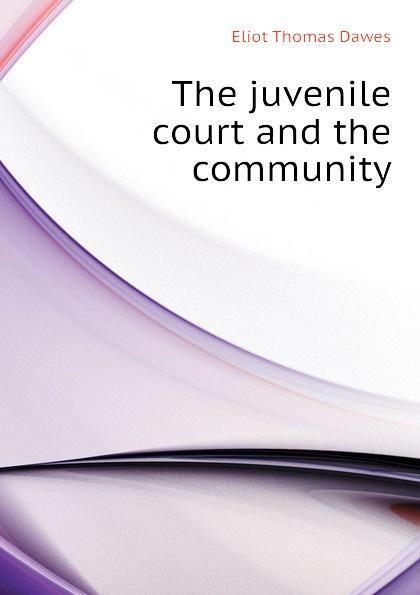 Eliot Thomas Dawes The juvenile court and the community dawes dawes stories don t end