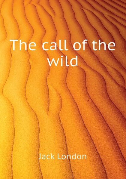 Jack London The call of the wild jack london the call of the wild