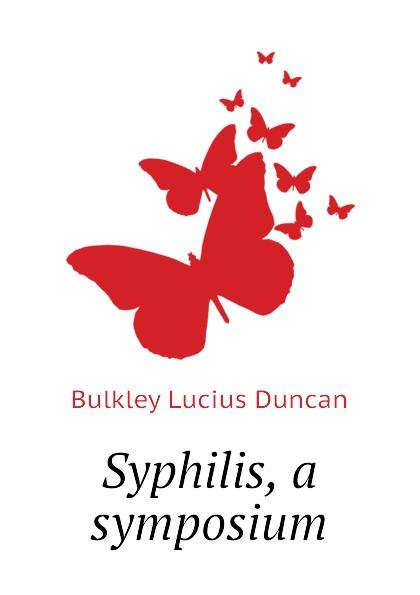 Bulkley Lucius Duncan Syphilis, a symposium